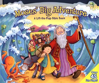 Moses' Big Adventure: A Lift-The-Flap Bible Book - Cox, Steve, and Zobel Nolan, Allia