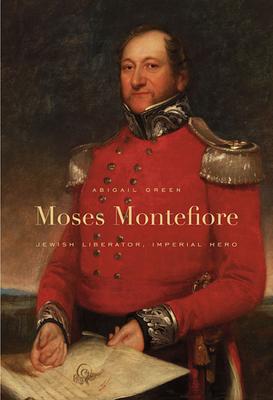 Moses Montefiore: Jewish Liberator, Imperial Hero - Green, Abigail