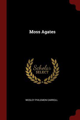 Moss Agates - Carroll, Wesley Philemon