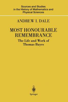 Most Honourable Remembrance: The Life and Work of Thomas Bayes - Dale, Andrew I.