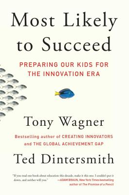 Most Likely to Succeed: Preparing Our Kids for the Innovation Era - Wagner, Tony, and Dintersmith, Ted