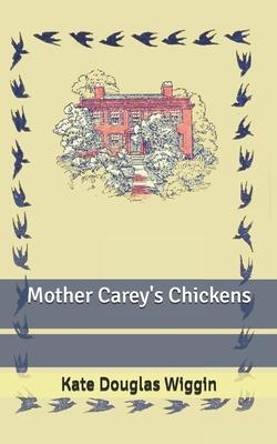 Mother Carey's Chickens - Wiggin, Kate Douglas