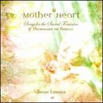 Mother Heart: Songs for the Sacred Feminine by Hildegard of Bingen