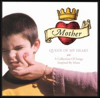 Mother Queen of My Heart: A Collection of Songs Inspired by Mom - Various Artists
