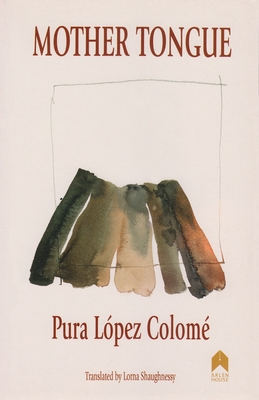 Mother Tongue: Selected Poems - Lopez Colome, Pura, and Shaughnessy, Lorna (Translated by)