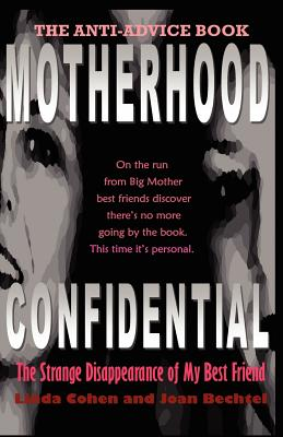 Motherhood Confidential - Bechtel, Joan, and Cohen, Linda