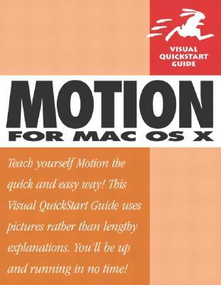 Motion for Mac OS X: Visual QuickStart Guide - Spencer, Mark