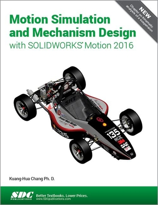 Motion Simulation and Mechanism Design with SOLIDWORKS Motion 2016 - Chang, Kuang-Hua