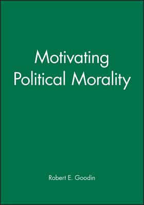 Motivating Political Morality - Goodin, Robert E