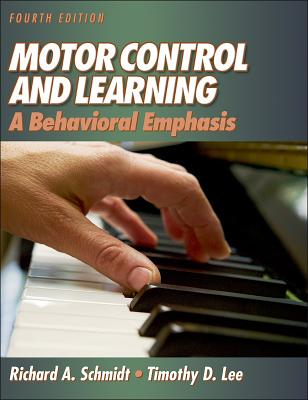 Motor Control and Learning - 4th: A Behavioral Emphasis - Schmidt, Richard, Dr., and Lee, Tim, Dr.