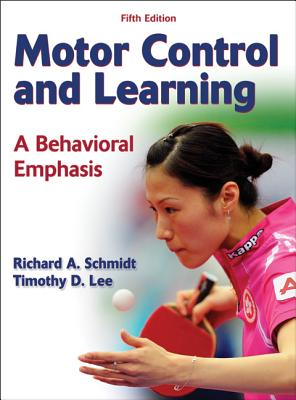 Motor Control and Learning: A Behavioral Emphasis - Schmidt, Richard, and Lee, Tim
