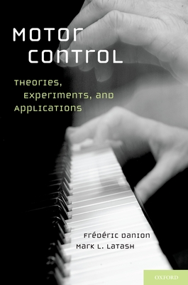 Motor Control: Theories, Experiments, and Applications - Danion Phd, Frederic