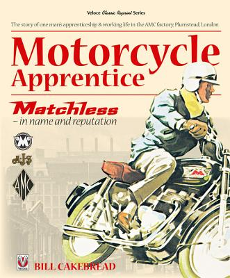 Motorcycle Apprentice: Matchless - In Name & Reputation - Cakebread, Bill