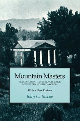 Mountain Masters: Slavery Sectional Crisis Western North Carolina - Inscoe, John C, Professor