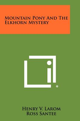 Mountain Pony and the Elkhorn Mystery - Larom, Henry V