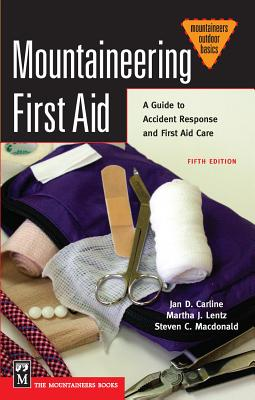 Mountaineering First Aid: A Guide to Accident Response and First Aid Care - Carline, Jan D, and Lentz, Martha J, and MacDonald, Steven C