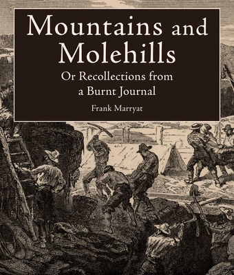 Mountains and Molehills: Or Recollections from a Burnt Journal - Marryat, Frank