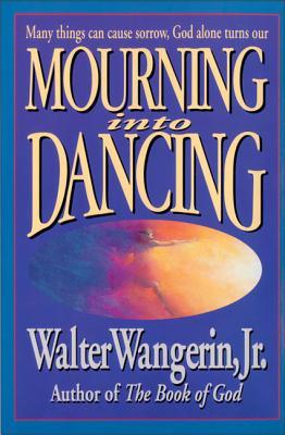 Mourning Into Dancing - Wangerin, Walter, Jr.