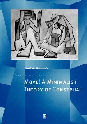 Move! a Minimalist Theory of Construal - Hornstein, Norbert, Professor