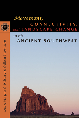 Movement, Connectivity, and Landscape Change in the Ancient Southwest - Nelson, Margaret C (Editor)