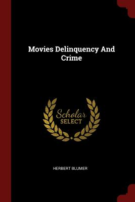Movies Delinquency and Crime - Blumer, Herbert