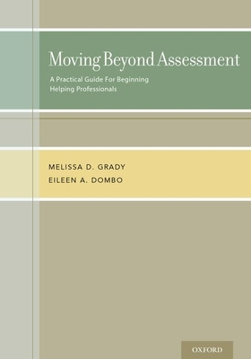 Moving Beyond Assessment: A Practical Guide for Beginning Helping Professionals - Grady, Melissa D