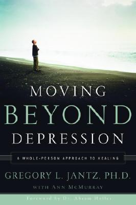 Moving Beyond Depression: A Whole-Person Approach to Healing - Jantz, Gregory, Dr., and McMurray, Ann