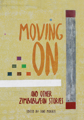 Moving On: and Other Zimbabwean Stories - Morris, Jane (Editor)