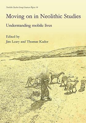 Moving on in Neolithic Studies: Understanding Mobile Lives - Leary, Jim (Editor), and Kador, Thomas (Editor)