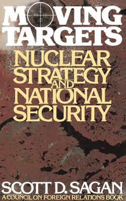 Moving Targets: Nuclear Strategy and National Security - Sagan, Scott Douglas