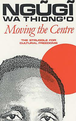 Moving the Centre - Wa Thiong'o, Ngugi