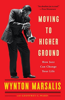 Moving to Higher Ground: How Jazz Can Change Your Life - Marsalis, Wynton, and Ward, Geoffrey
