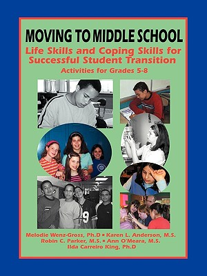 Moving to Middle School - Wenz-Gross, Ph D Melodie, and Anderson, M S Karen L, and King, Ilda Carreiro Ph D