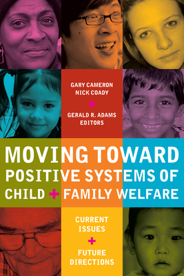Moving Toward Positive Systems of Child and Family Welfare: Current Issues and Future Directions - Cameron, Gary (Editor), and Coady, Nick, PhD (Editor), and Adams, Gerald R (Editor)