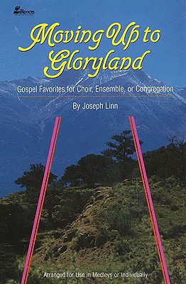 Moving Up to Gloryland: Gospel Favorites for Choir, Ensemble, or Congregation - Bible, Ken, and Linn, Joseph
