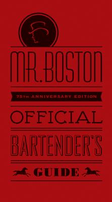 Mr. Boston Official Bartender's Guide: 75th Anniversary Edition - Mr. Boston, and Pogash, Jonathan (Editor), and Rodgers, Rick (Editor)