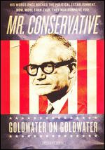 Mr. Conservative: Goldwater on Goldwater - Julie Anderson