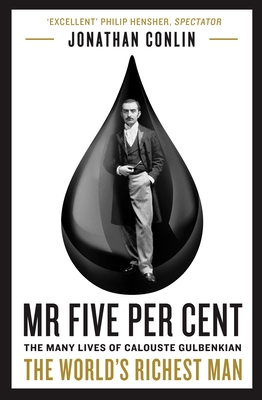 Mr Five Per Cent: The many lives of Calouste Gulbenkian, the world's richest man - Conlin, Jonathan