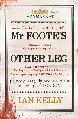 Mr Foote's Other Leg: Comedy, tragedy and murder in Georgian London - Kelly, Ian