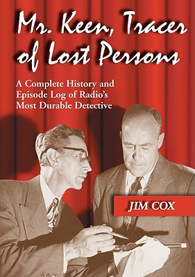 Mr. Keen, Tracer of Lost Persons: A Complete History and Episode Log of Radio's Most Durable Detective - Cox, Jim