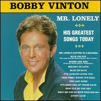 Mr. Lonely: Greatest Songs Today - Bobby Vinton