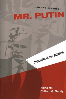 Mr. Putin: Operative in the Kremlin - Hill, Fiona, and Gaddy, Clifford G.