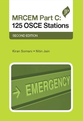 MRCEM Part C: 125 OSCE Stations - Somani, Kiran (Editor), and Jain, Nitin (Editor)