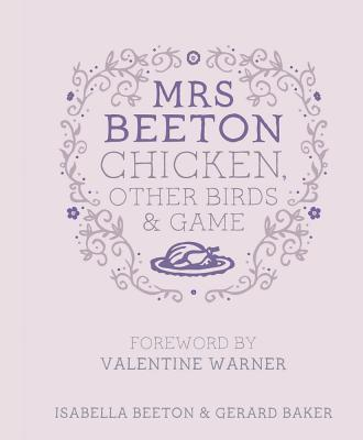 Mrs Beeton's Chicken Other Birds and Game: Foreword by Valentine Warner - Beeton, Isabella, and Baker, Gerard (Selected by)