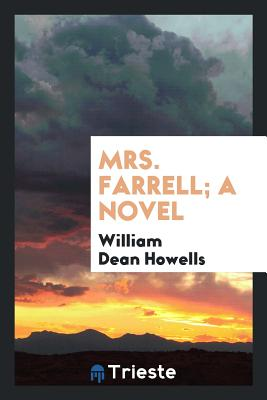 Mrs. Farrell; A Novel - Howells, William Dean
