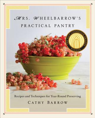 Mrs. Wheelbarrow's Practical Pantry: Recipes and Techniques for Year-Round Preserving - Barrow, Cathy