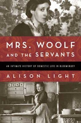 Mrs. Woolf and the Servants: An Intimate History of Domestic Life in Bloomsbury - Light, Alison