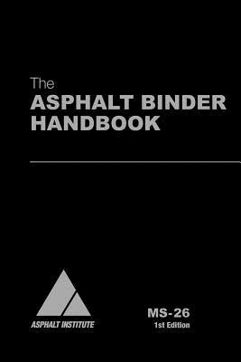 MS-26 the Asphalt Binder Handbook - Anderson, R Michael, and Butler, Kendal (Editor)
