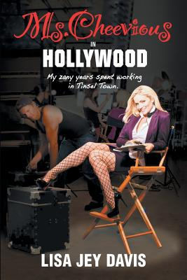 Ms. Cheevious in Hollywood: My Zany Years Spent Working in Tinsel Town - Davis, Lisa Jey