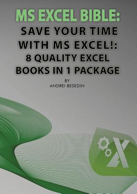 MS Excel Bible: Save Your Time With MS Excel!: 8 Quality Excel Books in 1 Package - Besedin, Andrei